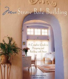 More Straw Bale Building A Complete Guide to Designing and Building with Straw