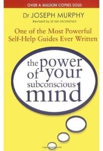 The Power of Your Subconscious Mind: One of the Most Powerful Self-help Guides Ever Written by Joseph Murphy