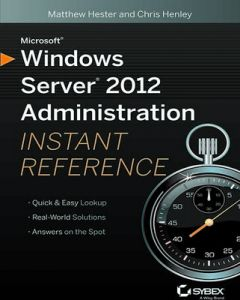 Microsoft Windows Server 2012 Administration Instant Reference by Matthew Hester and Chris Henley - Paperback