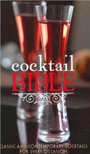 Cocktail Bible: Classic and Contemporary Cocktails for every Occasion by Parragon Book Service Ltd - Hardcover