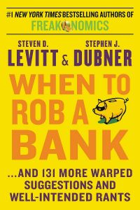 When to Rob a Bank by Steven D Levitt and Stephen J Dubner - Paperback
