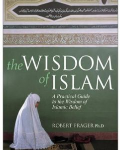 The Wisdom of Islam A Practical Guide to the Wisdom of Islamic Belief by Robert Frager - Paperback