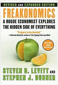 Freakonomics: A Rogue Economist Explores the Hidden Side of Everything by Steven D. Levitt and Stephen J. Dubner - Hardcover