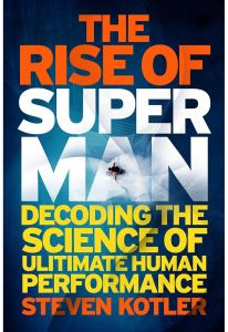 The Rise of Superman: Decoding the Science of Ultimate Human Performance by Steven Kotler - Paperback