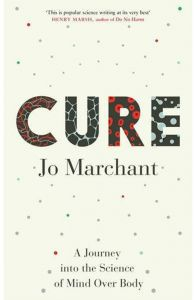 Cure: A Journey into the Science of Mind Over Body by Jo Marchant - Paperback