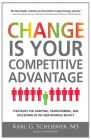 Change is Your Competitive Advantage: Strategies for Adapting, Transforming, and Succeeding in the New Business Reality by Karl G Schoemer (Educational, Learning & Self Help Book)
