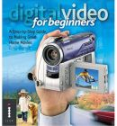 Digital Video for Beginners: A Step-by-Step Guide to Making Great Home Movies by Colin Barrett (Educational, Learning & Self Help Book)