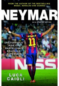 Neymar 2016: The Unstoppable Rise of Barcelona's Brazilian Superstar by Luca Caioli - Paperback