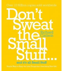 Don't Sweat the Small Stuff: Simple Ways to Keep the Little Things from Taking Over Your Life by Richard Carlson - Paperback