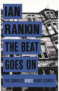 The Beat Goes On: The Complete Rebus Stories by Ian Rankin - Paperback