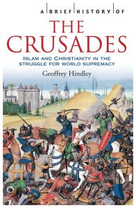 A Brief History of the Crusades: Islam and Christianity in the Struggle for World Supremacy by Geoffrey Hindley - Paperback