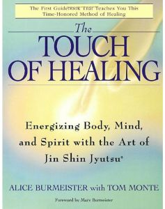 The Touch of Healing: Energizing the Body, Mind, and Spirit With Jin Shin Jyutsu by Alice Burmeister - Paperback