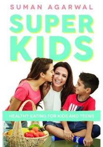 Super Kids: Healthy Eating for Kids and Teens by Suman Agarwal - Paperback