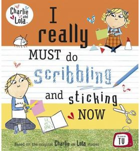 Charlie And Lola: I Really Must Do Scribbling And Sticking Now by Lauren Child - Paperback