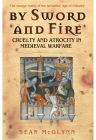 By Sword And Fire: Cruelty And Atrocity In Medieval Warfare by Sean Mcglynn (Educational, Learning & Self Help Book)