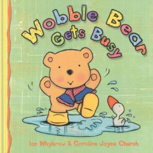 Wobble Bear Gets Busy Board Book: by Ian Whybrow
