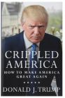 Crippled America: How to Make America Great Again by Donald J. Trump - Hardcover (Educational, Learning & Self Help Book)