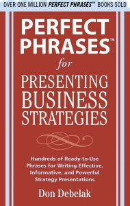 perfect phrases for presenting business strategies by don debelak paperback