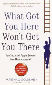 What Got You Here Won't Get You There How Successful People Become Even More Successful! by Marshall Goldsmith - Paperback