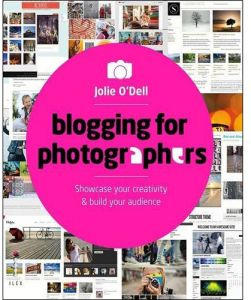 Blogging for Photographers Showcase your Creativity and Build your Audience by Jolie Anne O'Dell - Paperback