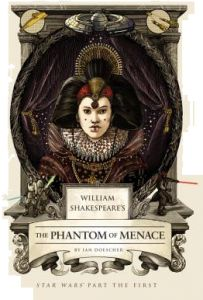 William Shakespeare's the Phantom of Menace: Star Wars Part the First by Ian Doescher - Hardcover