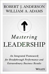 Mastering Leadership by Robert J. Anderson and William A. Adams - Hardcover