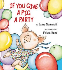 If You Give a Pig a Party by Laura Joffe Numeroff, Felicia Bond - Hardcover