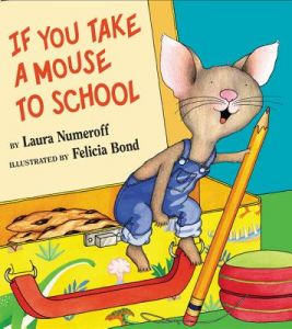 If You Take a Mouse to School by Laura Joffe Numeroff, Felicia Bond - Hardcover