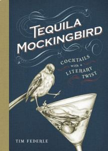 Tequila Mockingbird: Cocktails with a Literary Twist by Tim Federle - Hardcover