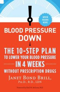 Blood Pressure Down: The 10-Step Plan to Lower Your Blood Pressure in 4 Weeks--Without Prescription Drugs by Janet Bond Brill - Paperback