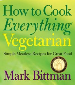 How to Cook Everything Vegetarian: Simple Meatless Recipes for Great Food by Mark Bittman, Alan Witschonke - Hardcover