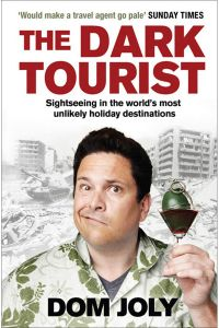 The Dark Tourist Sightseeing in the World's Most Unlikely Holiday Destinations by Dom Joly - Paperback