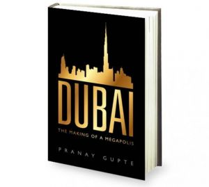 Dubai The Making of a Megapolis by Pranay Gupte - Hardcover