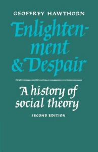 Enlightenment and Despair: A History of Social Theory 2nd Edition  by Geoffrey Hawthorn - Paperback