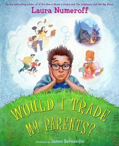 Would I Trade My Parents? by Laura Numeroff, James Bernardin - Hardcover