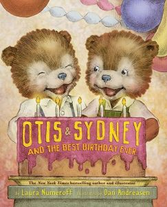 Otis & Sydney and the Best Birthday Ever by Laura Numeroff, Dan Andreasen - Hardcover