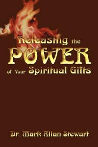 Releasing the Power of Your Spiritual Gifts by Mark Allan Stewart, Dr Mark Allan Stewart - Paperback