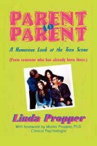 Parent to Parent: A Humorous Look at the Teen Scene by Linda Propper - Paperback