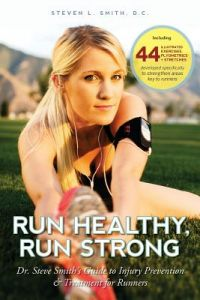 Run Healthy, Run Strong: Dr. Steve Smith's Guide to Injury Prevention and Treatment for Runners by Steven L. Smith, Dr Steven L. Smith D. C. - Paperback