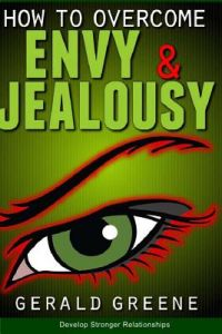 How to Overcome Envy and Jealousy: Develop Stronger Relationships by Gerald Greene - Paperback