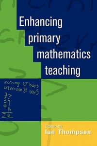 Enhancing Primary Mathematics Teaching by Ian Thompson, Jeff Thompson - Paperback