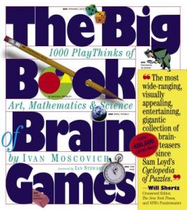 The Big Book of Brain Games: 1,000 Playthinks of Art, Mathematics & Science by Ivan Moscovich, Ian Stewart - Paperback