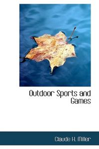 Outdoor Sports and Games by Claude H. Miller - Hardcover