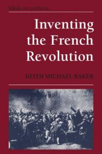 Inventing the French Revolution: Essays on French Political Culture in the Eighteenth Century by Keith Michael Baker - Paperback