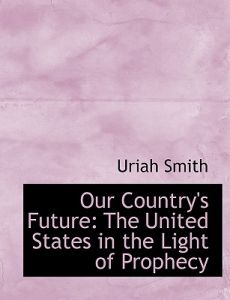 Our Country's Future: The United States in the Light of Prophecy (Large Print Edition) by Uriah Smith - Paperback
