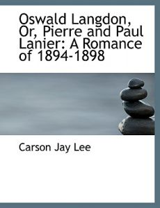 Oswald Langdon, Or, Pierre and Paul Lanier: A Romance of 1894-1898 (Large Print Edition) by Carson Jay Lee - Paperback