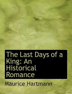 The Last Days of a King: An Historical Romance (Large Print Edition) by Maurice Hartmann - Paperback