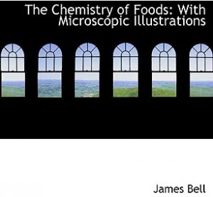 The Chemistry of Foods: With Microscopic Illustrations (Large Print Edition) by James Bell - Paperback