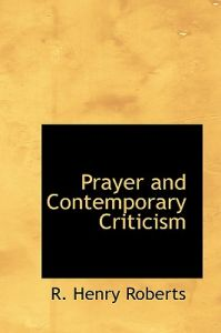 Prayer and Contemporary Criticism by R. Henry Roberts - Paperback