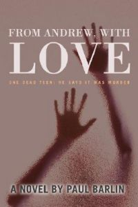 From Andrew, with Love: One Dead Teen: He Says It Was Murder by Paul Barlin - Paperback